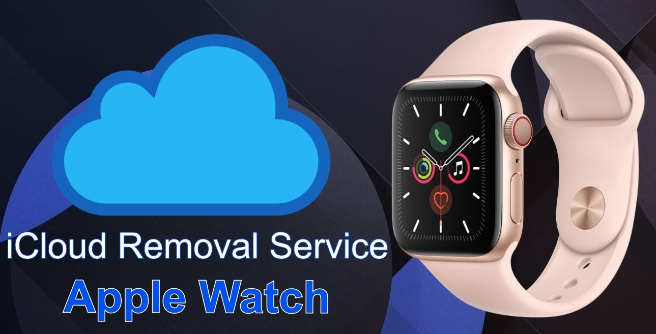 Apple Watch iCloud Removal Service